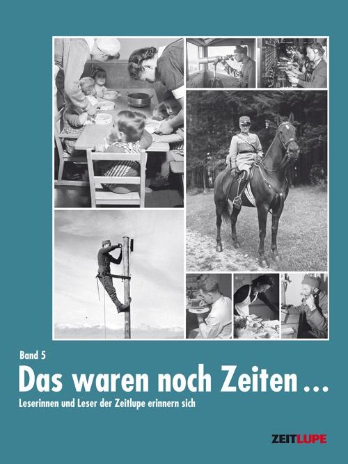 Buchcover «Das waren noch Zeiten...» Band 5. Die Zeit des Zweites Weltkriegs in der Schweiz.