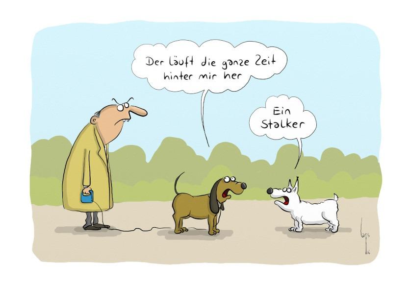 Cartoon von Mario Lars: Ein Hund und sein Herrchen begegnen einem anderen Hund. Sagt ein Hund zum anderen: Der läuft die ganze Zeit hinter mir her. Antwortet der andere: ein Stalker-Zeitlupe.