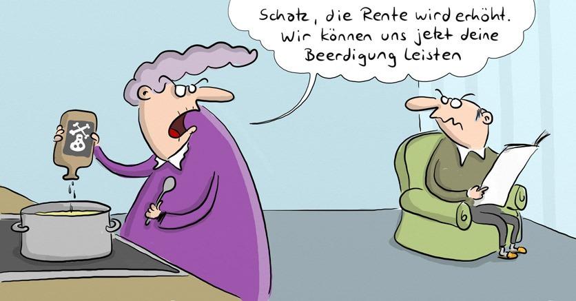 Cartoon von Mario Lars: Eine alte Frau steht am Herd und schüttet Gift in dem Topf. Sie sagt zu ihrem Mann, der im Sessel Zeitung liest: Schatz, die Rente wird erhöht. Wir können uns jetzt deine Beerdigung leisten.