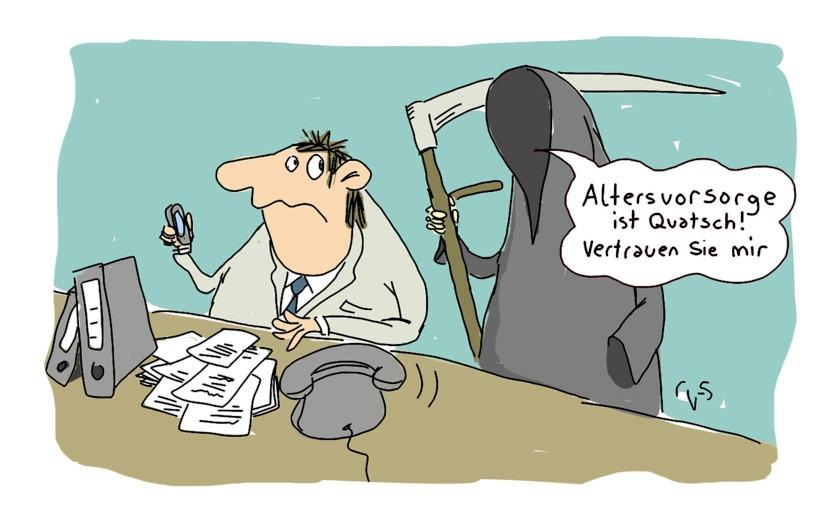 """Cartoon zum Thema Tod: Ein Mann sitzt am Schreibtisch. Hinter ihm der Tod mit einer Sense. Der Tod sagt: """"Altersvorsorge ist Quatsch, vertrauen Sie mir""""."""