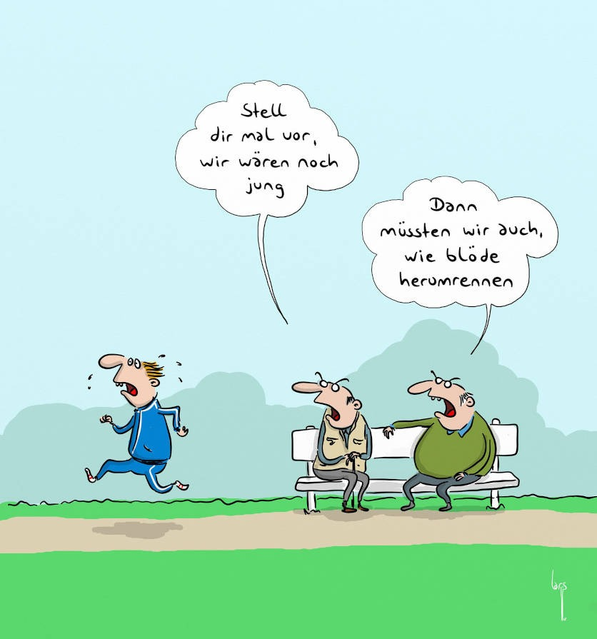 """Cartoon: Zwei Senioren sitzen auf einer Bank und schauen einem Jogger hinterher. Sagt der eine zum anderen """"Stell dir mal vor, wir wären noch jung."""" Sagt der andere: """"Dann müssten wir auch wie blöde herumrennen""""."""