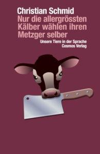 Buchcover: Nur die allergrössten Kälber wählen ihren Metzger selber. Illustration eines Kuhkopfes mit einem Hackmesser in der Schnauze.