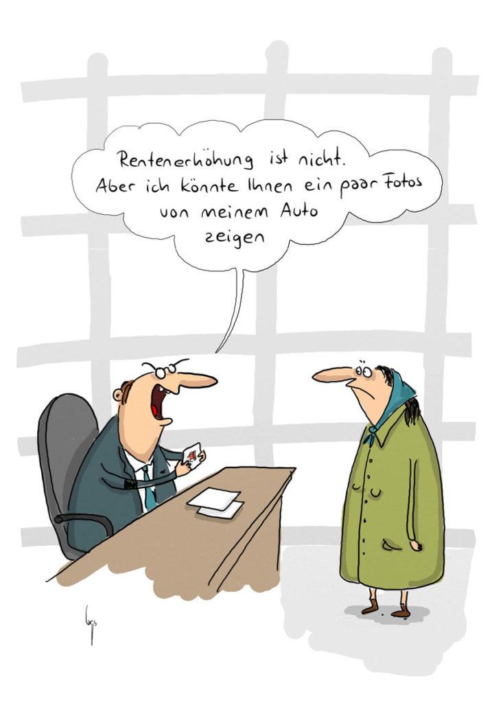 """Cartoon: eine alte Frau mit Kopftuch steht vor dem Schreibtisch eines Beamten.  Er sagt: """"Rentenerhöhung ist nicht. Aber ich könnte Ihnen ein paar Fotos von meinem Auto zeigen""""."""