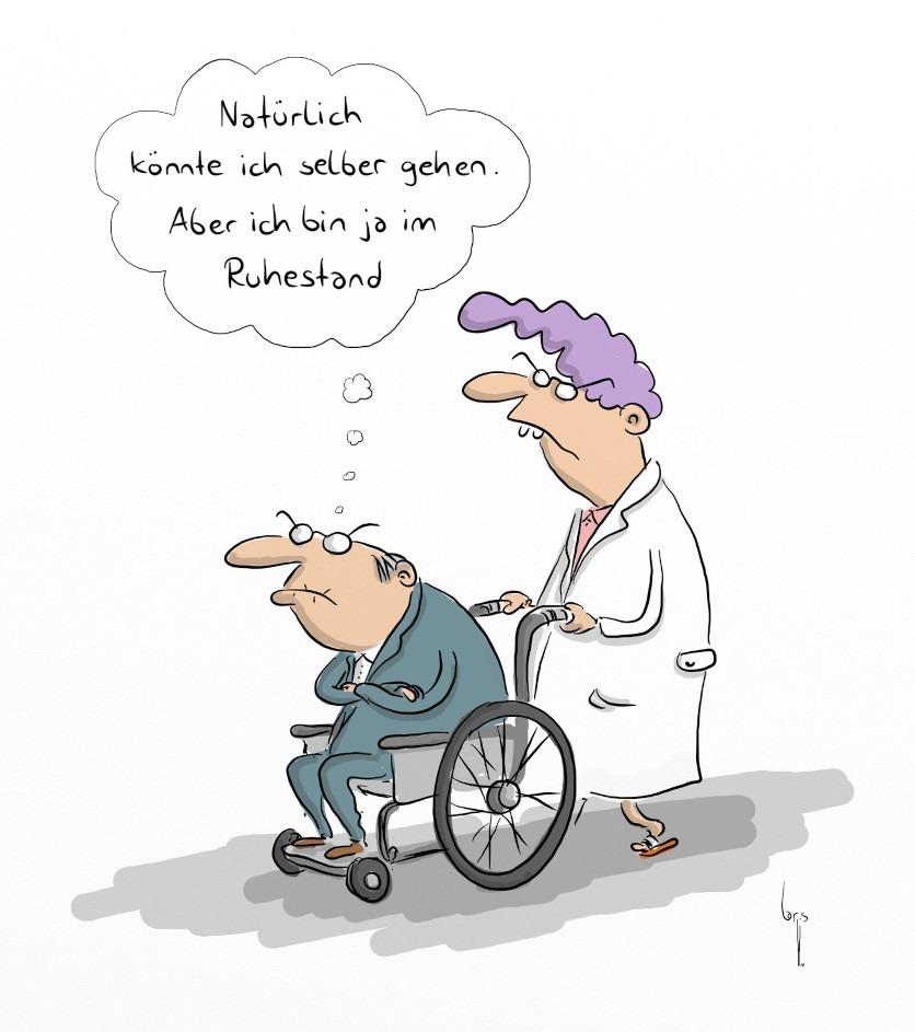 """Cartoon von Mario Lars: Ein Senior wird im Rollstuhl von einer Krankenschwester geschoben. Er sagt: """"Natürlich könnte ich selber gehen, aber ich bin ja im Ruhestand""""."""