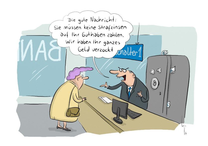 """Cartoon von Mario Lars: Eine Seniorin am Bankschalter. Der Banker sagt:""""Die gute Nachricht: Sie müssen keine Strafzinsen auf ihr Guthaben zahlen. Wir haben Ihr gesamtes Geld verzockt."""